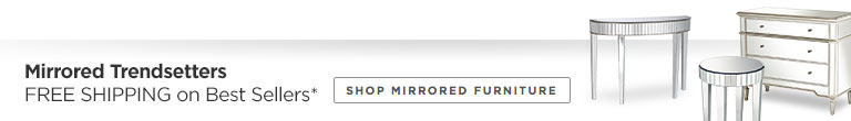 Free Shipping on Best-Selling Mirrored Furniture*