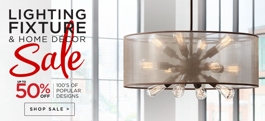 Lighting Fixture and Home Decor Sale - Up to 50% Off - Discounts on our most popular fixtures