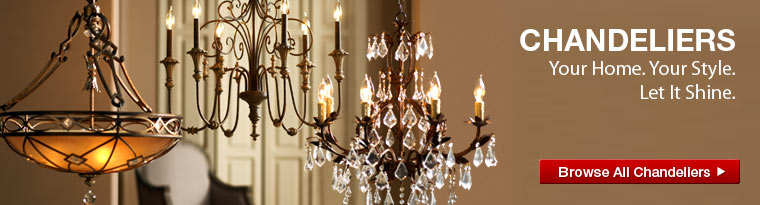 CHANDELIERS  Your Home. Your Style. Let It Shine.